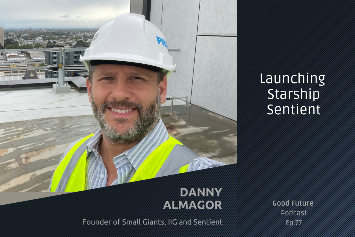 #77 Danny Almagor: A New Impact Investment Firm, Sentient; and the Evolution of Small Giants
