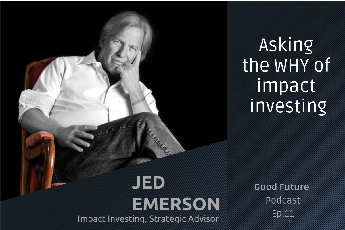 #11 Jed Emerson: the conscience of impact investing, asking what is the purpose of capital?